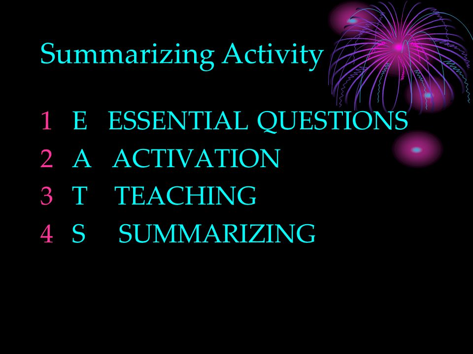 Summarizing Activity 1E ESSENTIAL QUESTIONS 2A ACTIVATION 3T TEACHING 4S SUMMARIZING
