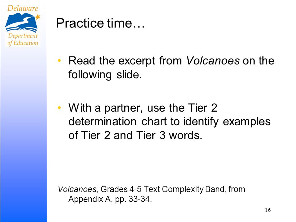 Practice time… Read the excerpt from Volcanoes on the following slide. With a partner, use the Tier 2 determination chart to identify examples of Tier