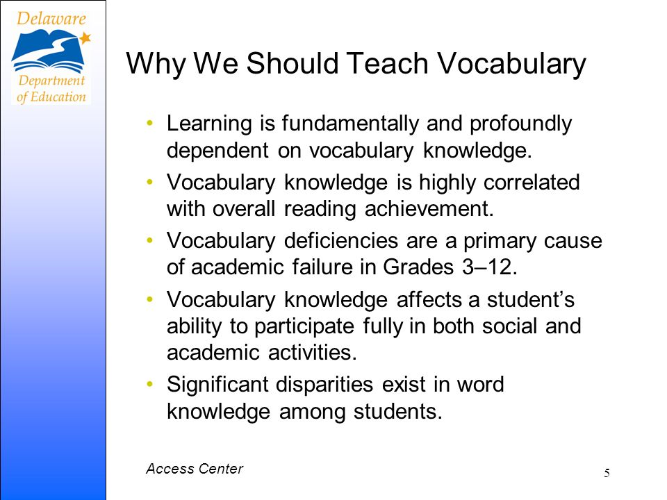 Why We Should Teach Vocabulary Learning is fundamentally and profoundly dependent on vocabulary knowledge. Vocabulary knowledge is highly correlated w