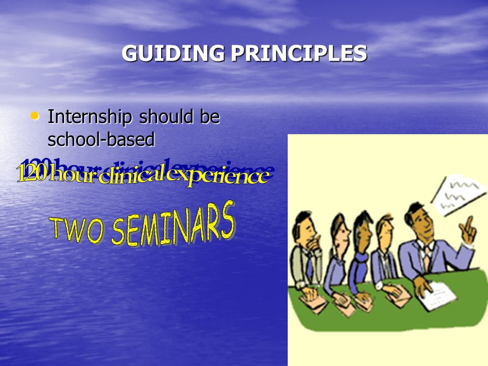 GUIDING PRINCIPLES Internship should be school-based Internship should be school-based