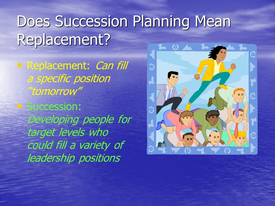 Does Succession Planning Mean Replacement.