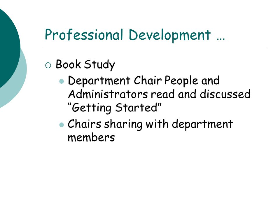 Professional Development … Book Study Department Chair People and Administrators read and discussed Getting Started Chairs sharing with department members