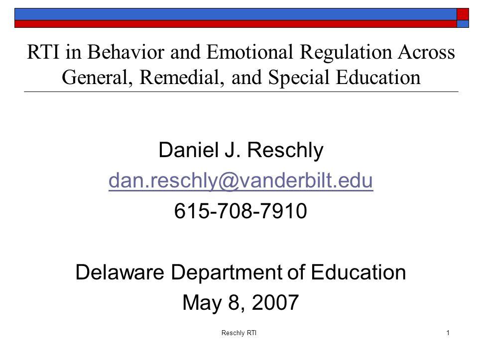 Reschly RTI1 RTI in Behavior and Emotional Regulation Across General, Remedial, and Special Education Daniel J. Reschly dan.reschly@vanderbilt.edu 615