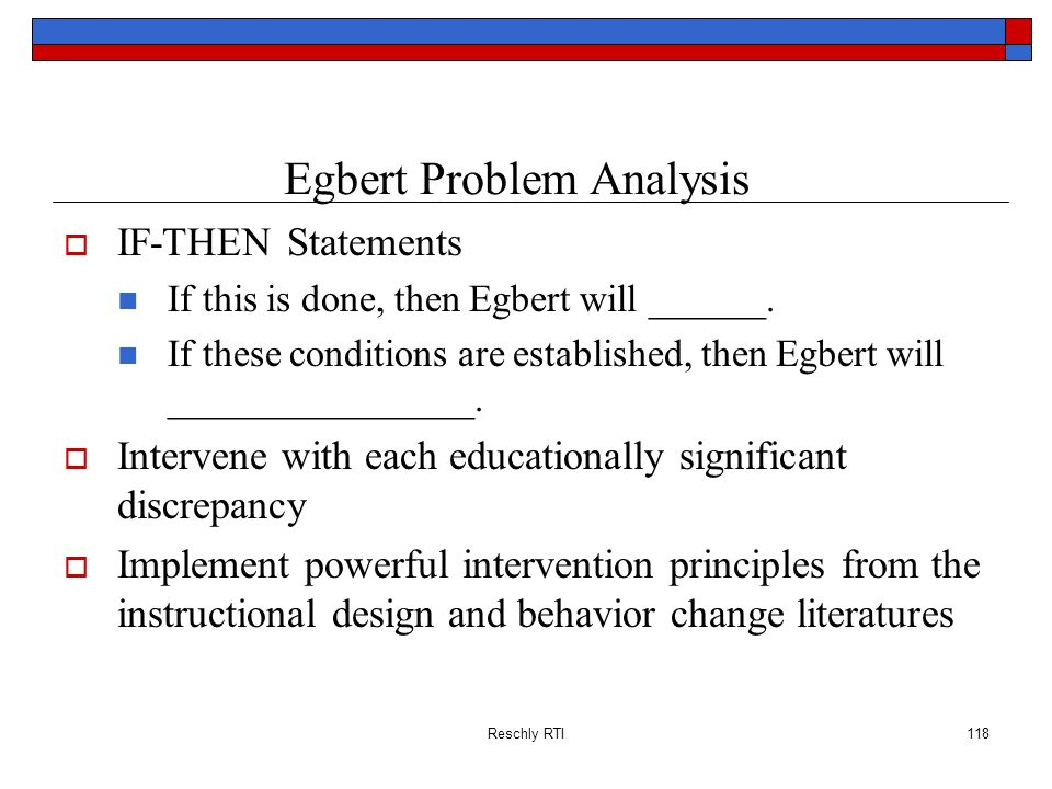 Reschly RTI118 Egbert Problem Analysis IF-THEN Statements If this is done, then Egbert will ______. If these conditions are established, then Egbert w