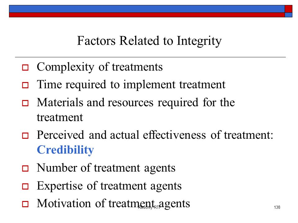 Reschly RTI138 Factors Related to Integrity Complexity of treatments Time required to implement treatment Materials and resources required for the tre
