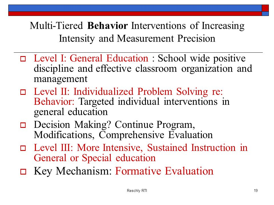 Reschly RTI19 Multi-Tiered Behavior Interventions of Increasing Intensity and Measurement Precision Level I: General Education : School wide positive