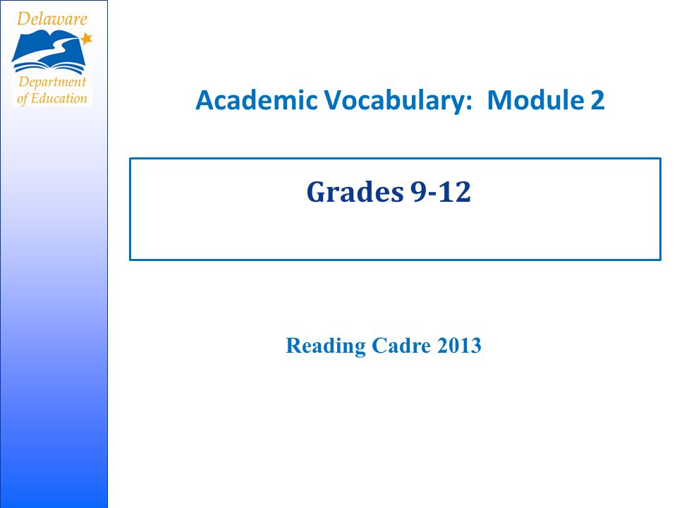 Academic Vocabulary: Module 2 Grades 9-12 Reading Cadre 2013