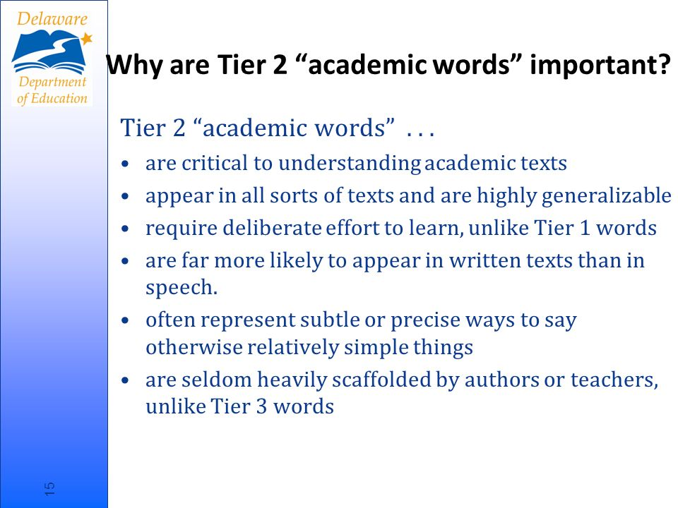 Tier 2 academic words... are critical to understanding academic texts appear in all sorts of texts and are highly generalizable require deliberate eff