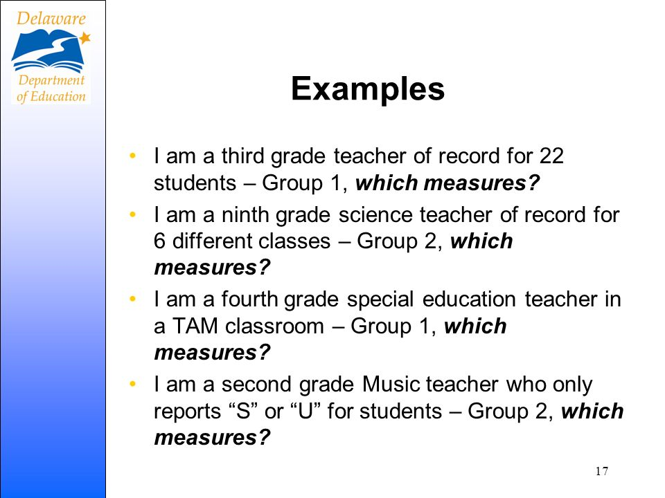 Examples I am a third grade teacher of record for 22 students – Group 1, which measures? I am a ninth grade science teacher of record for 6 different