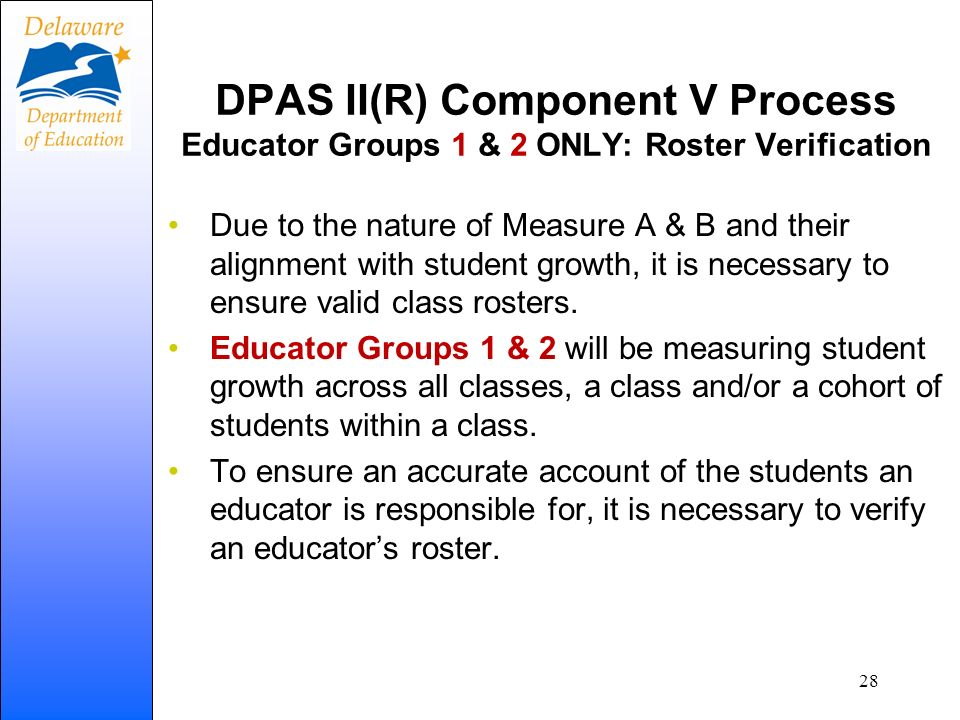 DPAS II(R) Component V Process Educator Groups 1 & 2 ONLY: Roster Verification Due to the nature of Measure A & B and their alignment with student gro