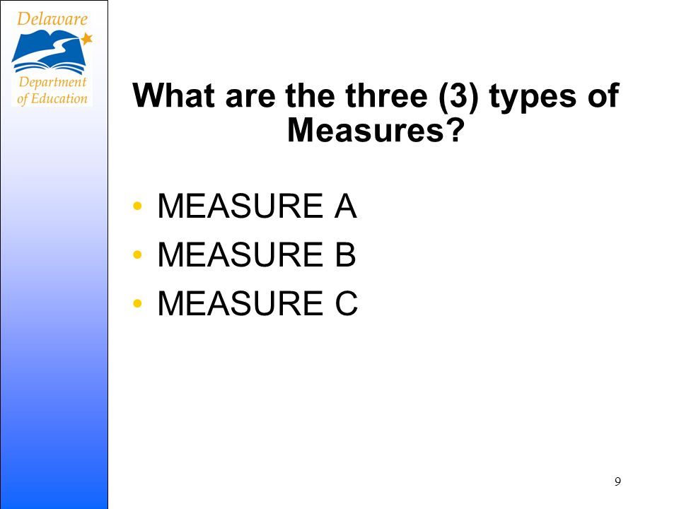 What are the three (3) types of Measures? MEASURE A MEASURE B MEASURE C 9