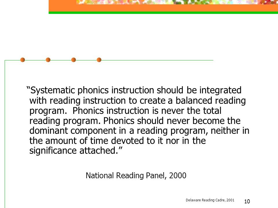 10 Systematic phonics instruction should be integrated with reading instruction to create a balanced reading program.