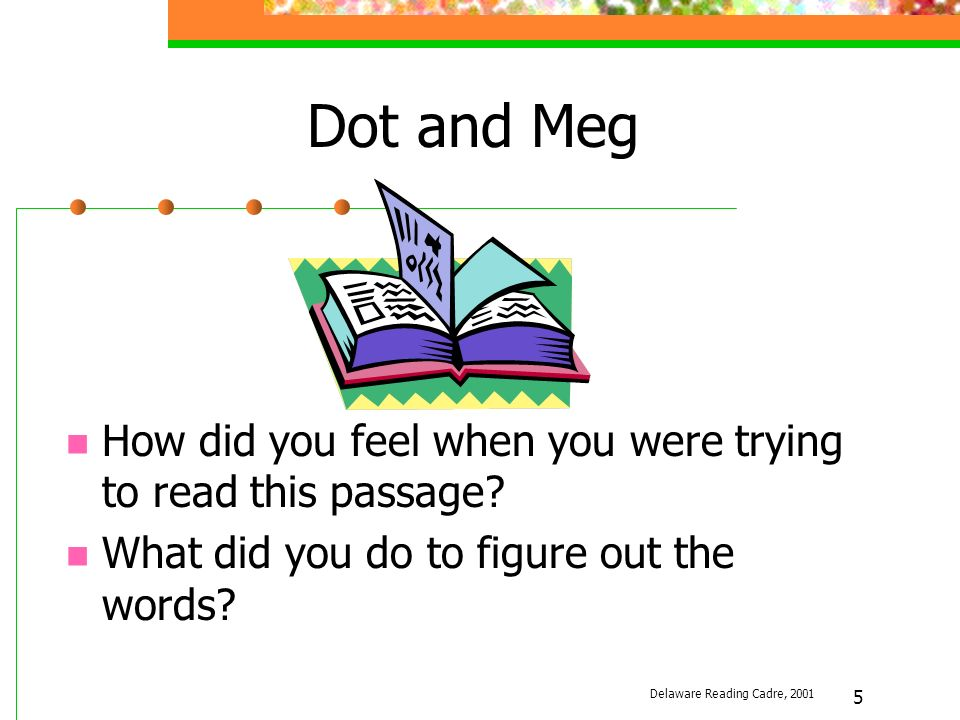 5 Dot and Meg How did you feel when you were trying to read this passage.