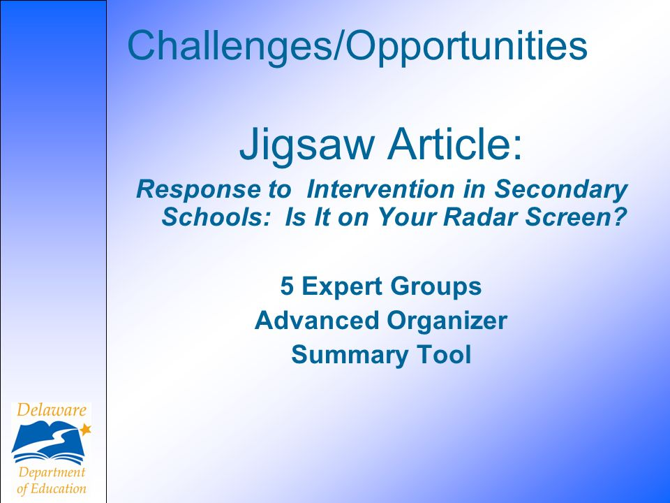 Jigsaw Article: Response to Intervention in Secondary Schools: Is It on Your Radar Screen? 5 Expert Groups Advanced Organizer Summary Tool Challenges/