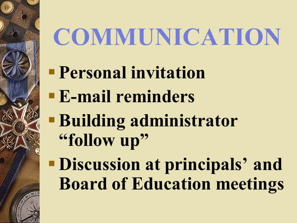 COMMUNICATION Personal invitation E-mail reminders Building administrator follow up Discussion at principals and Board of Education meetings