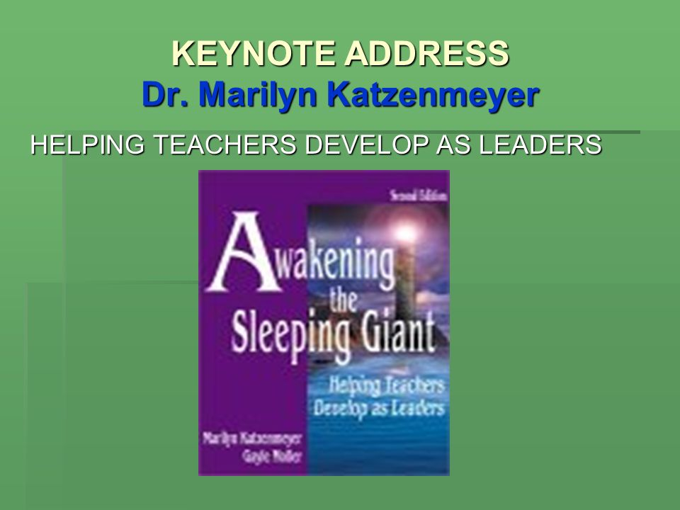KEYNOTE ADDRESS Dr. Marilyn Katzenmeyer HELPING TEACHERS DEVELOP AS LEADERS