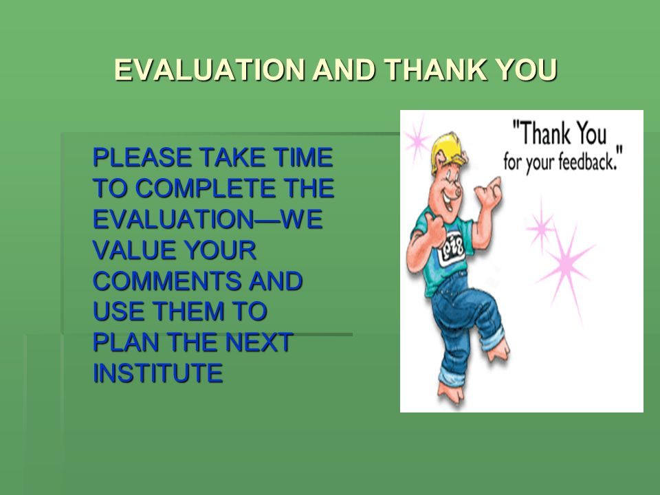 EVALUATION AND THANK YOU PLEASE TAKE TIME TO COMPLETE THE EVALUATIONWE VALUE YOUR COMMENTS AND USE THEM TO PLAN THE NEXT INSTITUTE