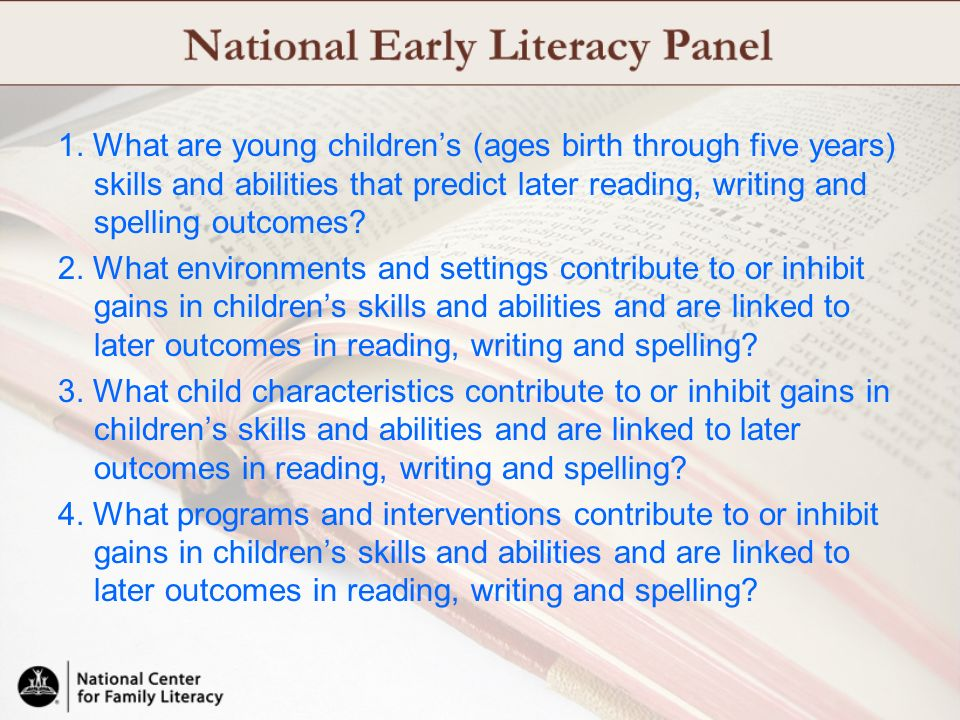 1. What are young childrens (ages birth through five years) skills and abilities that predict later reading, writing and spelling outcomes? 2. What en
