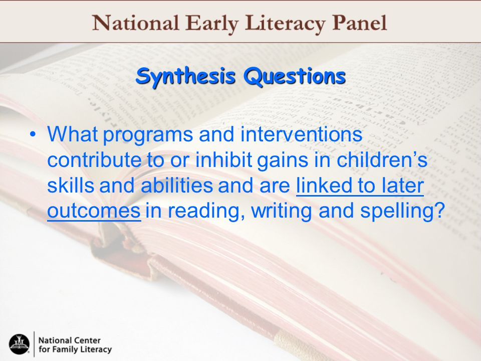 Synthesis Questions What programs and interventions contribute to or inhibit gains in childrens skills and abilities and are linked to later outcomes