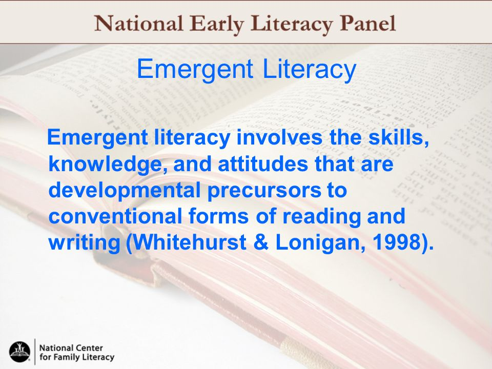 Emergent Literacy Emergent literacy involves the skills, knowledge, and attitudes that are developmental precursors to conventional forms of reading a