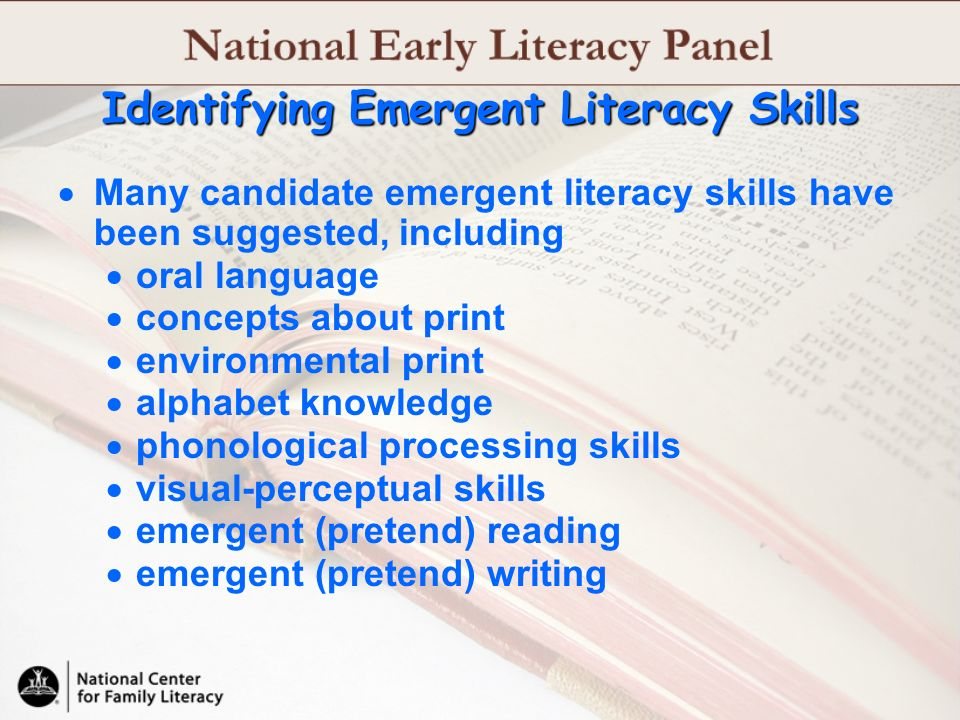 Identifying Emergent Literacy Skills Many candidate emergent literacy skills have been suggested, including oral language concepts about print environ