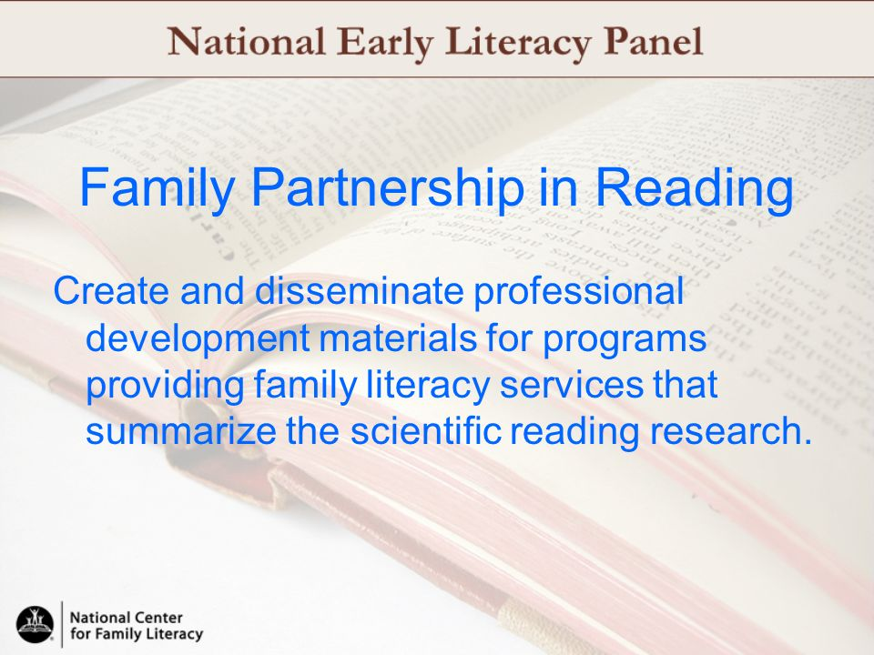 Instructional strategies will be identified based on the scientific research that will enable staff in Head Start, Even Start and other programs providing family literacy services to: Help young children develop the foundational skills they need to become good readers, Equip parents to support their childrens literacy development, and Improve reading instruction for parents in family literacy programs.