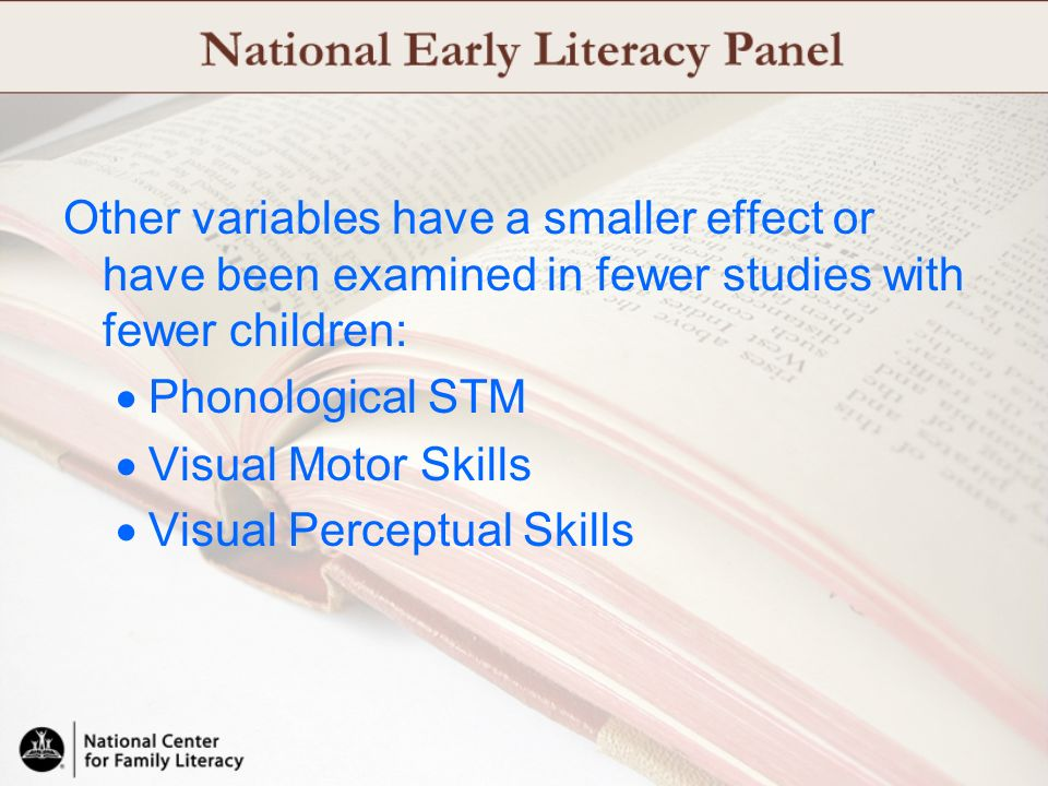 Other variables have a smaller effect or have been examined in fewer studies with fewer children: Phonological STM Visual Motor Skills Visual Perceptu