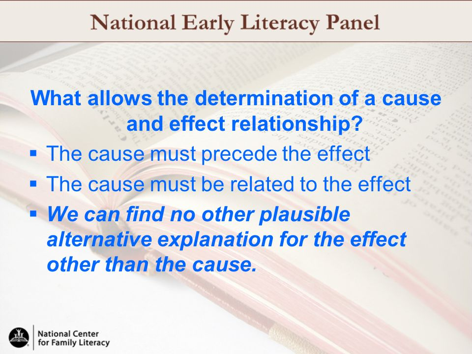 What allows the determination of a cause and effect relationship? The cause must precede the effect The cause must be related to the effect We can fin