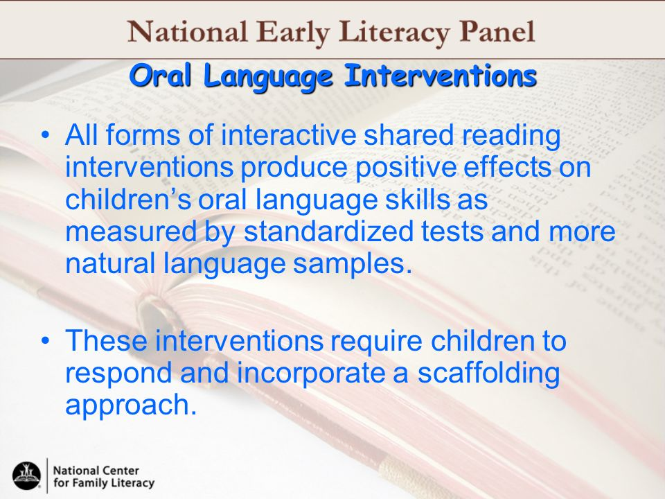 Oral Language Interventions All forms of interactive shared reading interventions produce positive effects on childrens oral language skills as measur