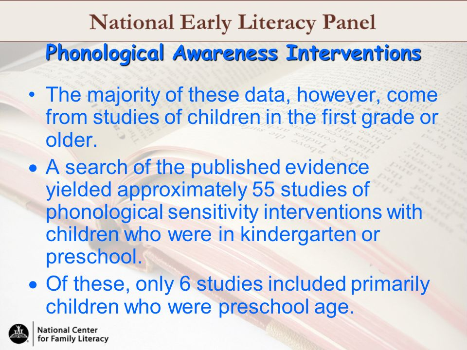 Phonological Awareness Interventions The majority of these data, however, come from studies of children in the first grade or older. A search of the p