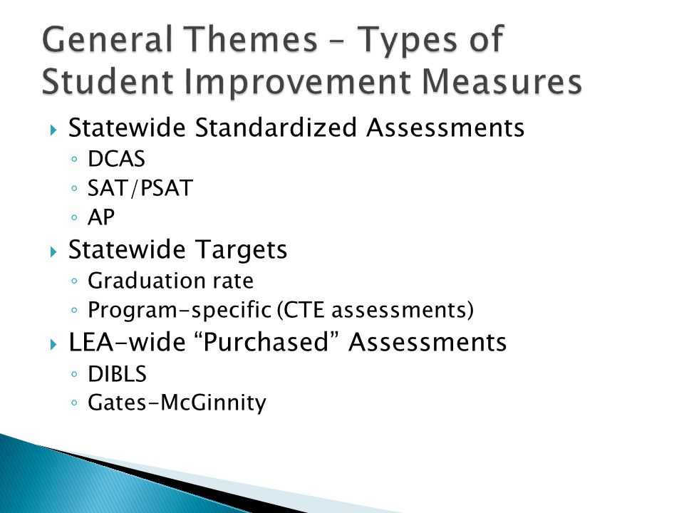 Statewide Standardized Assessments DCAS SAT/PSAT AP Statewide Targets Graduation rate Program-specific (CTE assessments) LEA-wide Purchased Assessment
