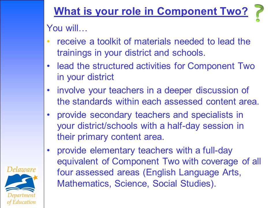 What is your role in Component Two? You will… receive a toolkit of materials needed to lead the trainings in your district and schools. lead the struc