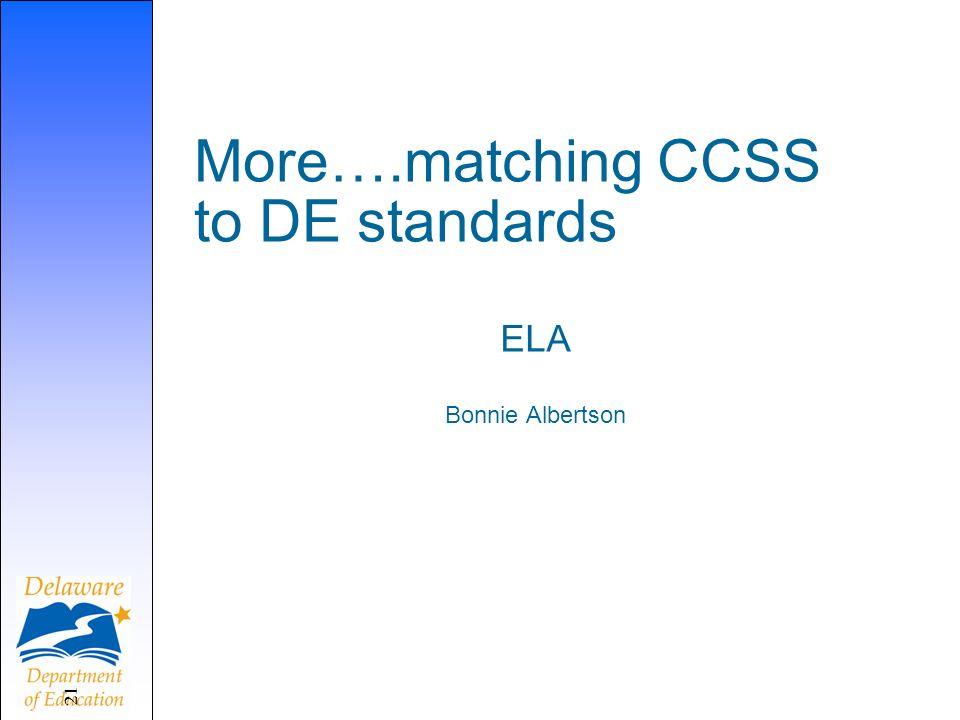 ELA Bonnie Albertson More….matching CCSS to DE standards 21