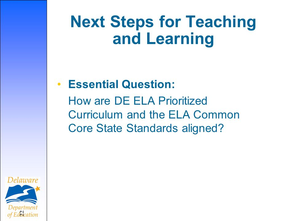 Next Steps for Teaching and Learning 22 Essential Question: How are DE ELA Prioritized Curriculum and the ELA Common Core State Standards aligned