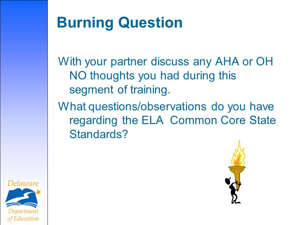Burning Question With your partner discuss any AHA or OH NO thoughts you had during this segment of training. What questions/observations do you have