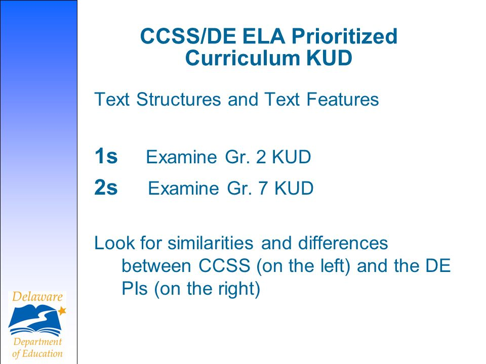 CCSS/DE ELA Prioritized Curriculum KUD Text Structures and Text Features 1s Examine Gr. 2 KUD 2s Examine Gr. 7 KUD Look for similarities and differenc