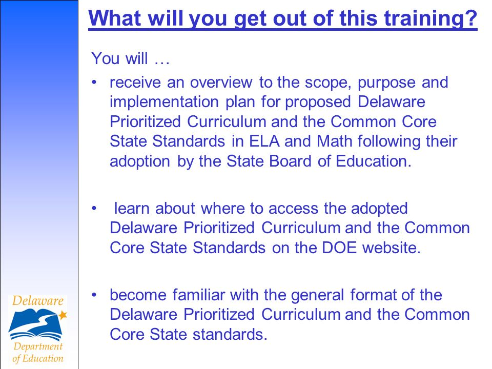 What will you get out of this training? You will … receive an overview to the scope, purpose and implementation plan for proposed Delaware Prioritized
