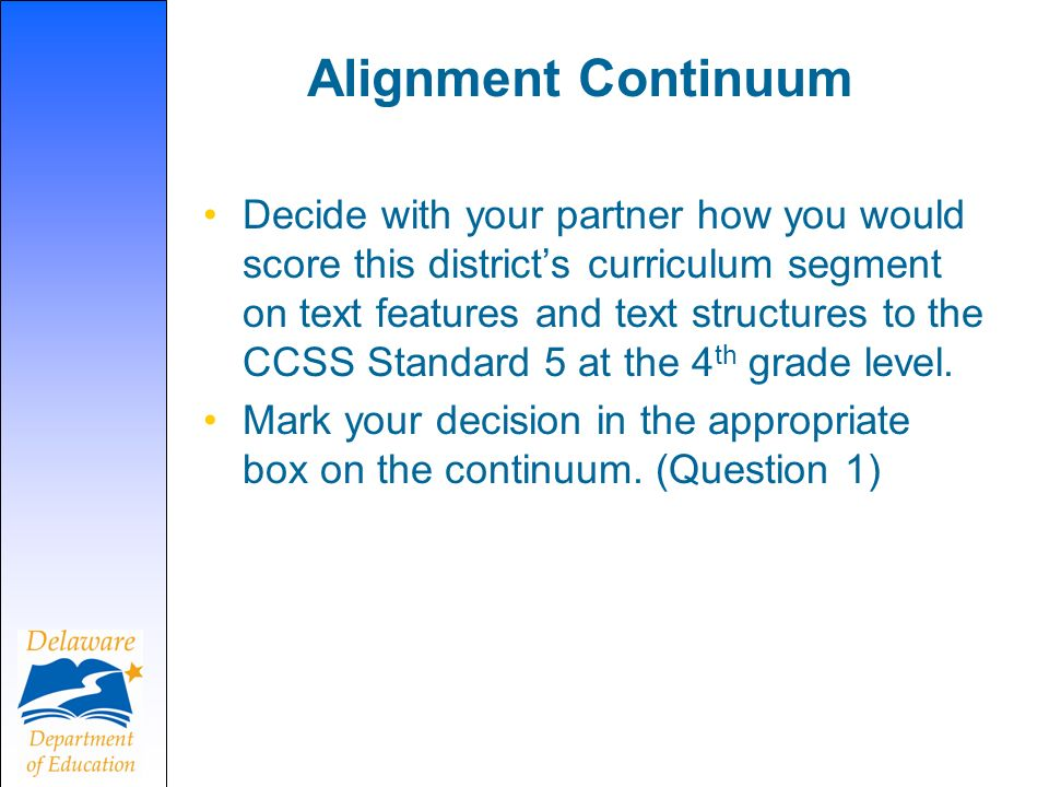 Alignment Continuum Decide with your partner how you would score this districts curriculum segment on text features and text structures to the CCSS St