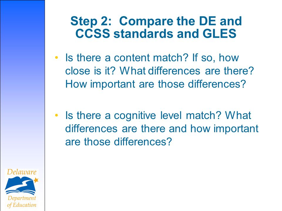 Step 2: Compare the DE and CCSS standards and GLES Is there a content match.