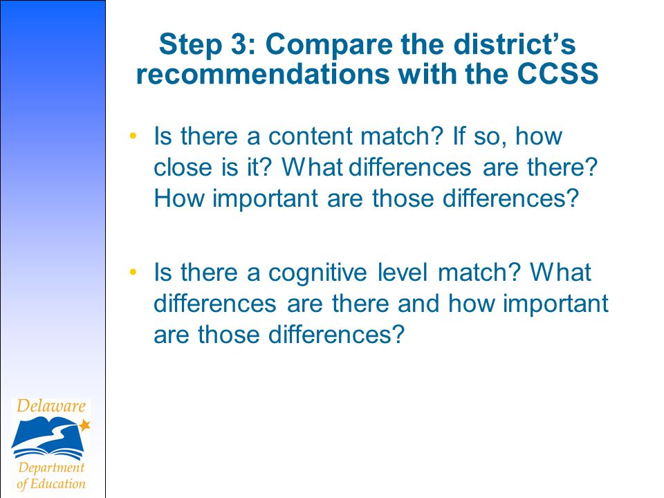 Step 3: Compare the districts recommendations with the CCSS Is there a content match.