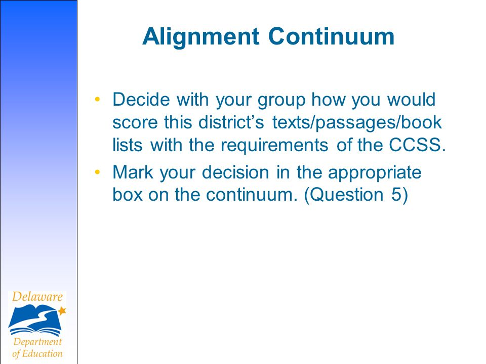 Alignment Continuum Decide with your group how you would score this districts texts/passages/book lists with the requirements of the CCSS.