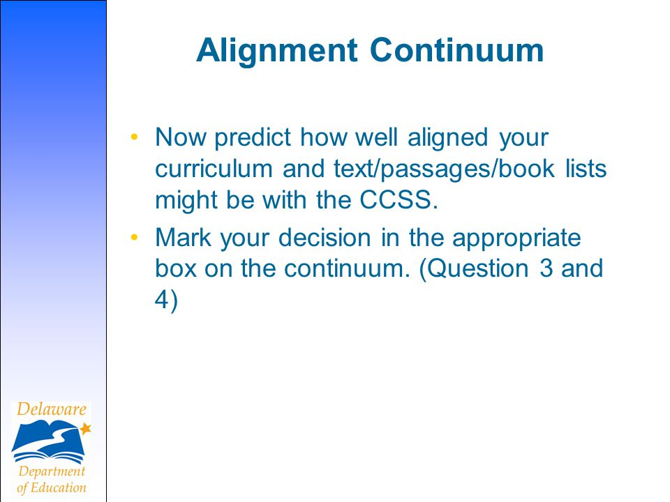 Alignment Continuum Now predict how well aligned your curriculum and text/passages/book lists might be with the CCSS.