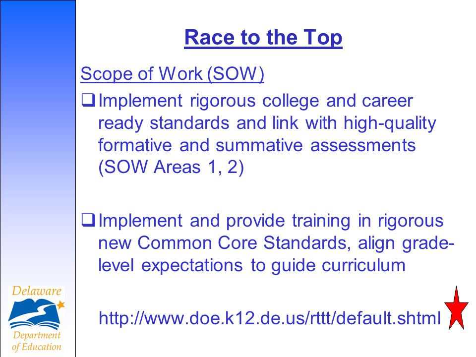 Necessary Transitional Steps: Prioritization of Standards Delaware employed LFS to help with prioritization-completed 2009 Adopt Common Standards Delaware has had necessary law in place since 1995 Delawares common standards are hosted online with Grade Level Expectations and recommended instructional units