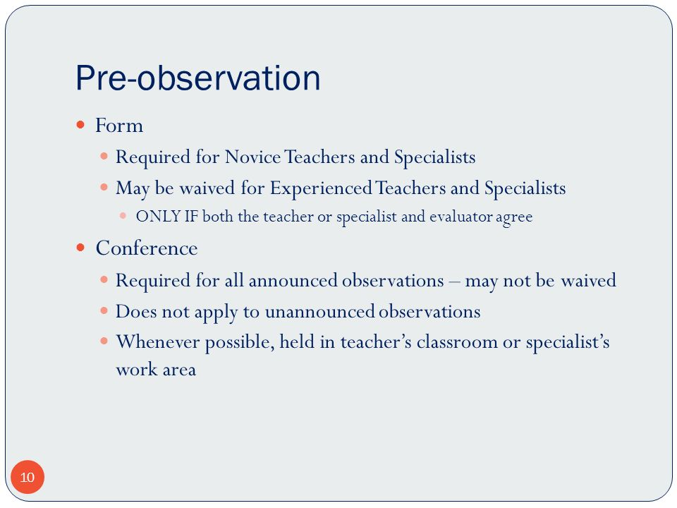 Pre-observation Form Required for Novice Teachers and Specialists May be waived for Experienced Teachers and Specialists ONLY IF both the teacher or s
