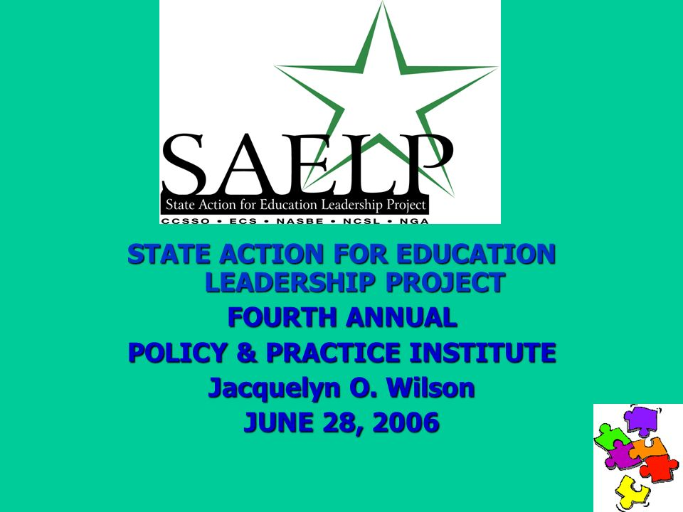 STATE ACTION FOR EDUCATION LEADERSHIP PROJECT FOURTH ANNUAL POLICY & PRACTICE INSTITUTE Jacquelyn O.