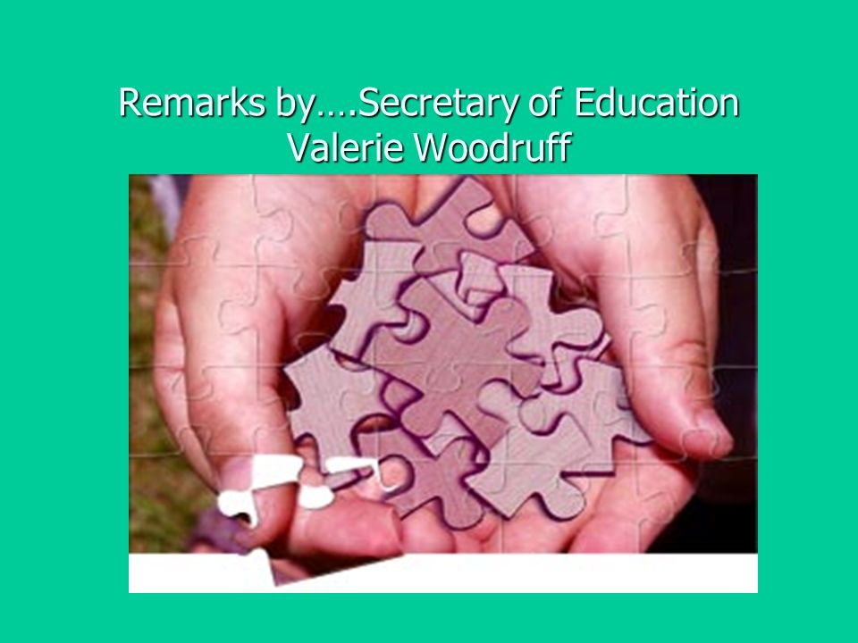 Remarks by….Secretary of Education Valerie Woodruff