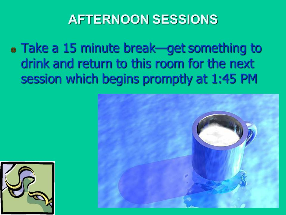 AFTERNOON SESSIONS Take a 15 minute breakget something to drink and return to this room for the next session which begins promptly at 1:45 PM
