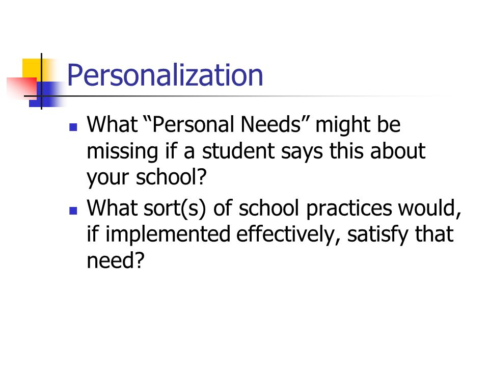 Personalization What Personal Needs might be missing if a student says this about your school.