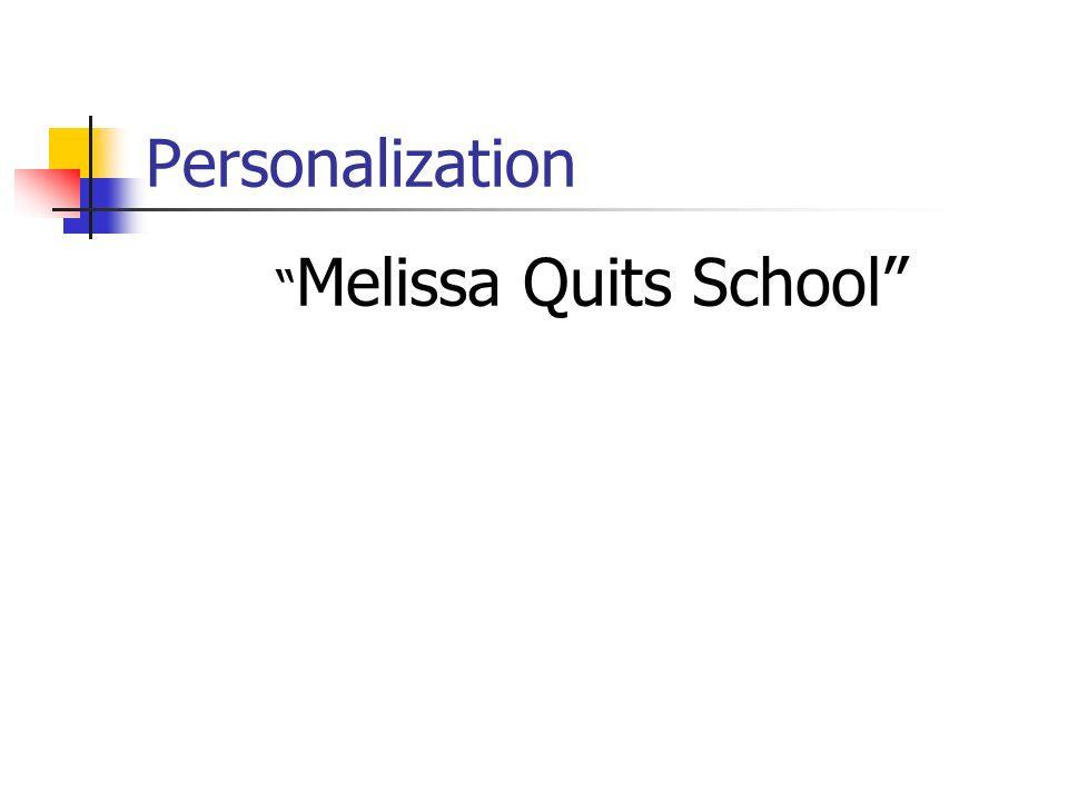 Personalization Melissa Quits School