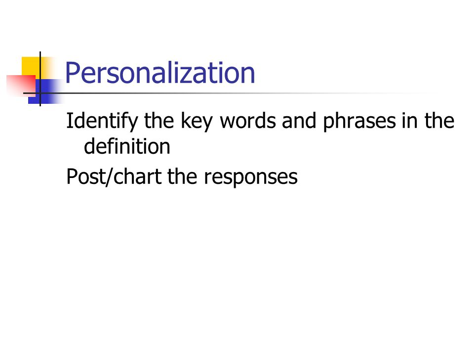 Personalization Identify the key words and phrases in the definition Post/chart the responses
